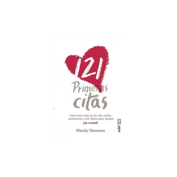 121 primeras citas/ 121 First Dates : Como Tener Exito En Las Citas Online, Enamorarse Y Vivir Felices