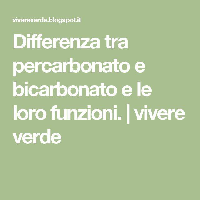Differenza tra percarbonato e bicarbonato e le loro funzioni. | vivere verde