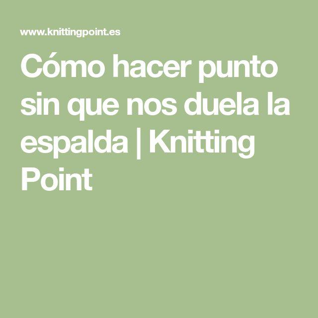 Cómo hacer punto sin que nos duela la espalda   Knitting Point