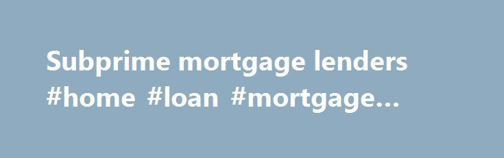 Subprime mortgage lenders #home #loan #mortgage #rates http://mortgage.remmont.com/subprime-mortgage-lenders-home-loan-mortgage-rates/  #subprime mortgage lenders # Subprime mortgage lenders Thank you for searching lendinguniverse.com. a nationwide and universal subprime mortgage lenders source finder and competing bids provider. Start your request for subprime mortgage lenders and get 4-10 loan bids on commercial residential or vacant land loans. LendingUniverse has the largest database of…