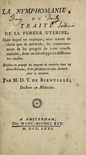 """El tratado feminista Reivindicación de los derechos de la mujer, de Mary Wollstonecraft, fue publicado en Inglaterra en 1792. Tres años después lo siguió la primera edición inglesa de Ninfomanía, o Disertación referente al furor uterino, del oscuro médico francés DT de Bienville, que tuvo gran influencia. De Bienville hizo la afirmación radical de que el deseo comienza en la imaginación, y atribuyó la ninfomanía a la popularidad de las """"novelas lujuriosas"""" y las """"canciones de amor""""."""