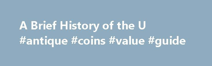 A Brief History of the U #antique #coins #value #guide http://coin.remmont.com/a-brief-history-of-the-u-antique-coins-value-guide/  #penny coin # The one-cent coin, commonly known as the penny, was the first currency of any type authorized by the United States, and for over two centuries, the penny's design has symbolized the spirit of the nation, from Liberty to Lincoln. The design for the first one-cent coin was suggested by Benjamin Franklin. TheRead More