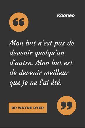 """""""Mon but n'est pas de devenir quelqu'un d'autre. Mon but est de devenir meilleur que je ne l'ai été."""" DR WAYNE DYER"""" #citation #kooneo #drwaynedyer"""