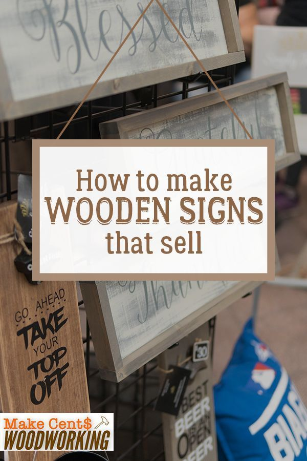 How To Make Wooden Signs That Sell If You Are Into Diy Woodworking Making Wooden Signs Is A Fun And Easy Wooden Signs Diy Woodworking Wood Projects That Sell