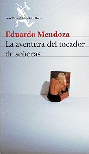 La aventura del tocador de señoras eBook: Eduardo Mendoza Garrriga: Amazon.es: Tienda Kindle