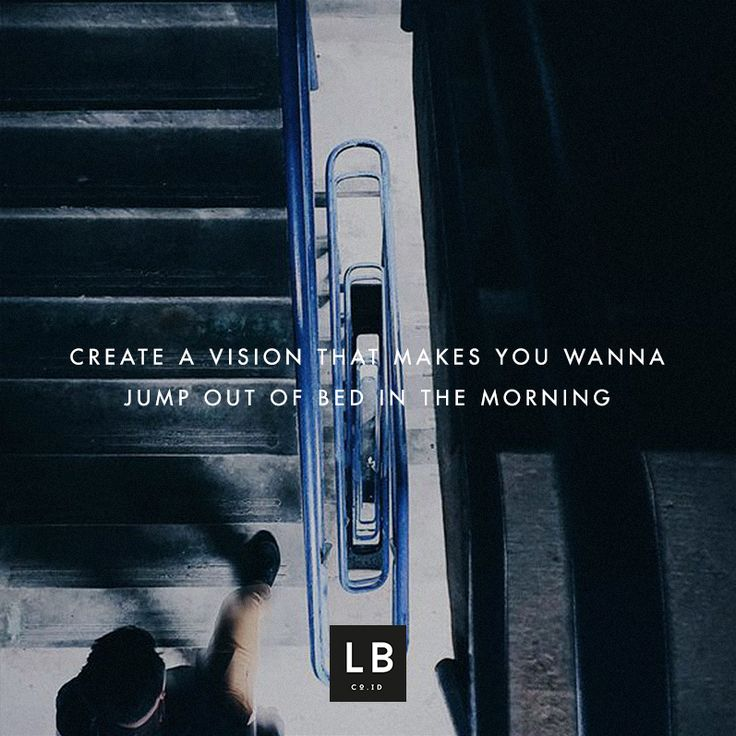 Create a vision that makes you wanna jump out of bed in the morning #motivation