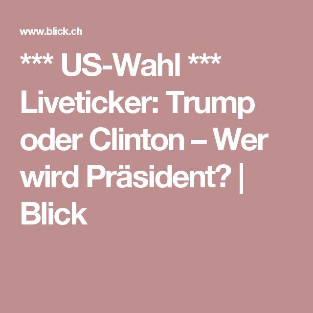 *** US-Wahl *** Liveticker: Trump oder Clinton – Wer wird Präsident?   Blick