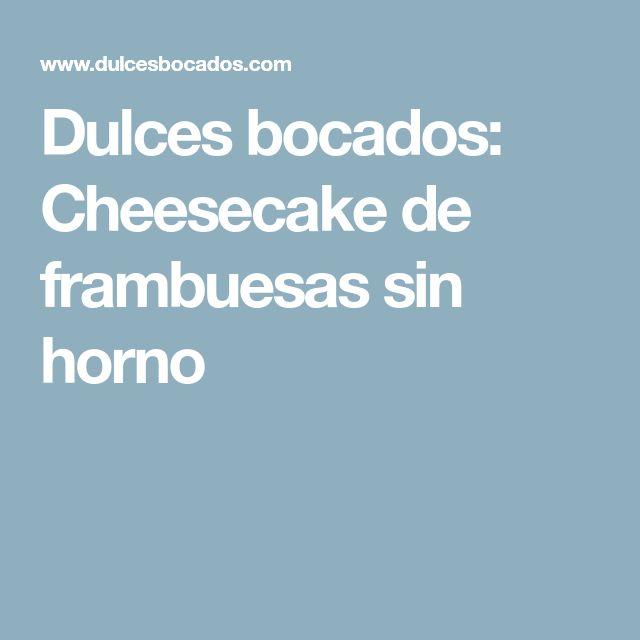 Dulces bocados: Cheesecake de frambuesas sin horno