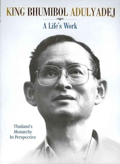 King Bhumibol Adulyadej: A Life's Work: Thailand's Monarchy In Perspective