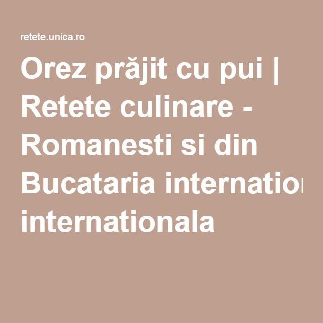 Orez prăjit cu pui | Retete culinare - Romanesti si din Bucataria internationala
