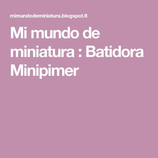 Mi mundo de miniatura                             : Batidora Minipimer