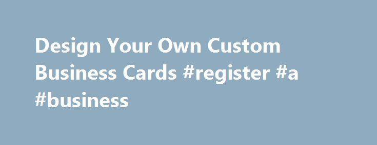 Design Your Own Custom Business Cards #register #a #business http://business.remmont.com/design-your-own-custom-business-cards-register-a-business/  #business cards # Only one promo code can be used per order. Savings will be reflected in your shopping cart. Discounts cannot be applied to shipping and processing, taxes, design services, previous purchases or products on the Vistaprint Promotional Products site, unless otherwise specified. Discount prices on digital products are valid for…