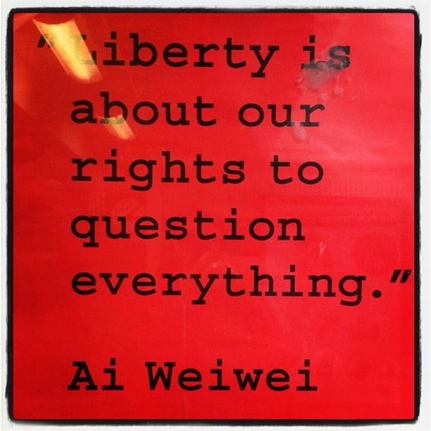 Ai wei wei quote, question everything