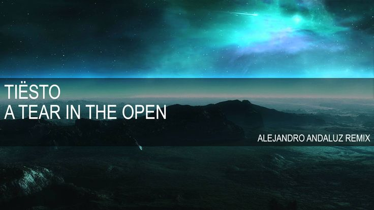 DJ Tiësto - A Tear In The Open (Alejandro Andaluz Remix)