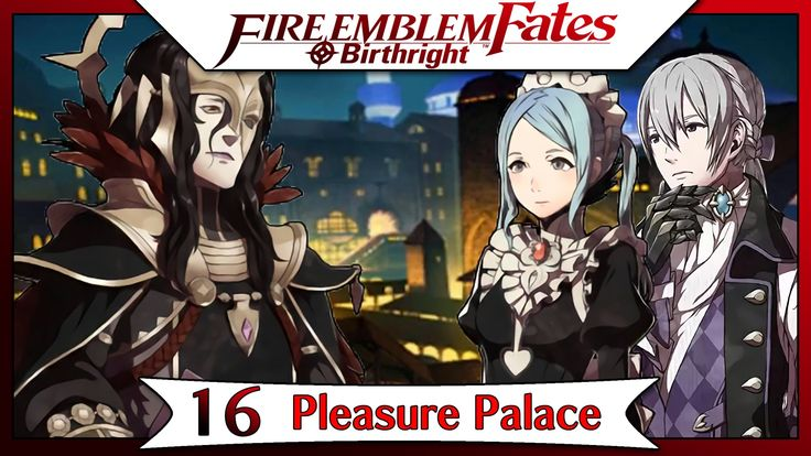 Fire Emblem Fates Birthright - Part 12 | Chapter 16 - Pleasure Palace! [...