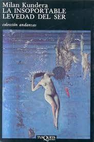 """EL LECTOR DE SINOPSIS: """"LA INSOPORTABLE LEVEDAD DEL SER"""" Milan Kundera"""
