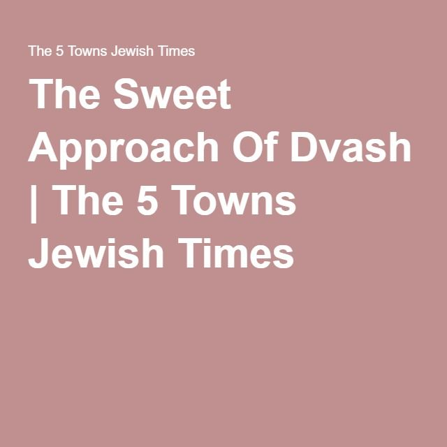 The Sweet Approach Of Dvash | The 5 Towns Jewish Times