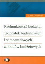 Rachunkowość budżetu, jednostek budżetowych i samorządowych zakładów budżetowych / Anna Zysnarska