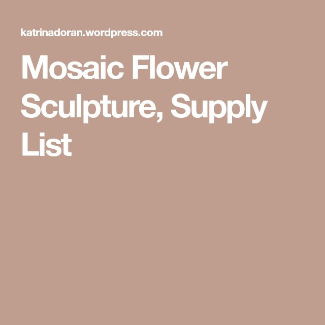 Mosaic Flower Sculpture, Supply List