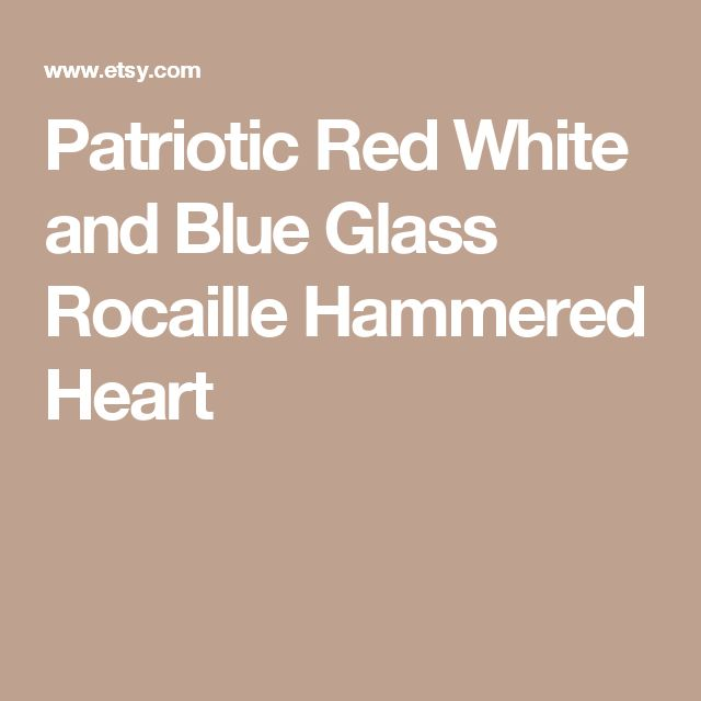 Patriotic Red White and Blue Glass Rocaille Hammered Heart
