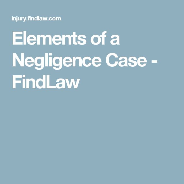Elements of a Negligence Case - FindLaw