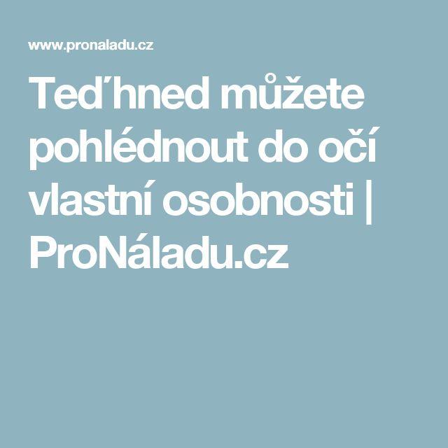 Teď hned můžete pohlédnout do očí vlastní osobnosti   ProNáladu.cz