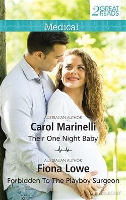 Mills & Boon™: Their One Night Baby/Forbidden To The Playboy Surgeon by Carol Marinelli, Fiona Lowe
