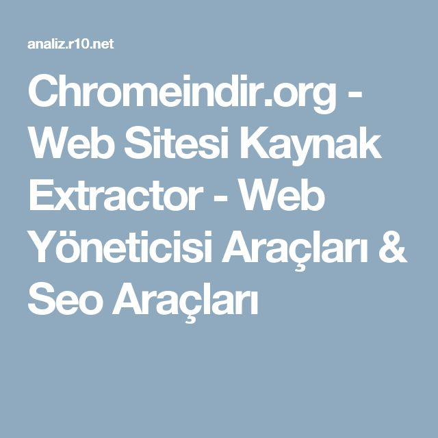Chromeindir.org - Web Sitesi Kaynak Extractor - Web Yöneticisi Araçları & Seo Araçları