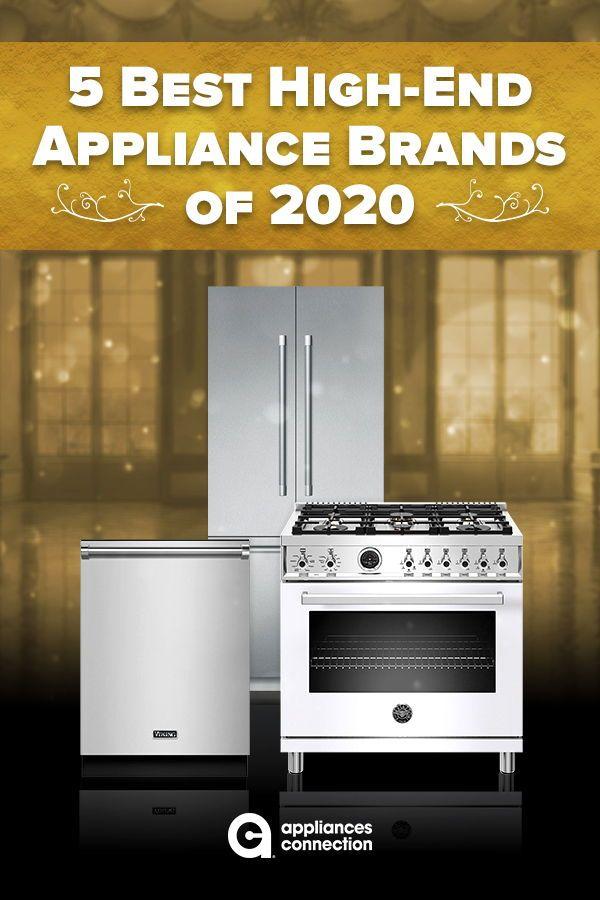 5 Best High End Appliance Brands Of 2020 In 2020 Luxury
