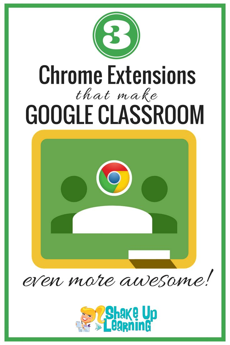 3 Chrome Extensions that Make Google Classroom Even More Awesome!