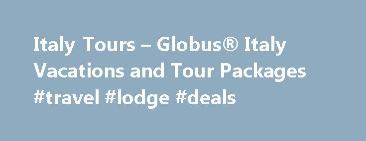 Italy Tours – Globus® Italy Vacations and Tour Packages #travel #lodge #deals http://travel.remmont.com/italy-tours-globus-italy-vacations-and-tour-packages-travel-lodge-deals/  #travel packages to italy # ITALIAN TREASURES (LK) Receive a $400 per couple Air Credit on select 2016 air-inclusive Europe vacations on British Airways, American Airlines or Iberia.* Receive a $400 per couple Air Credit on select 2016 air-inclusive Europe vacations on British Airways, American Airlines or Iberia…