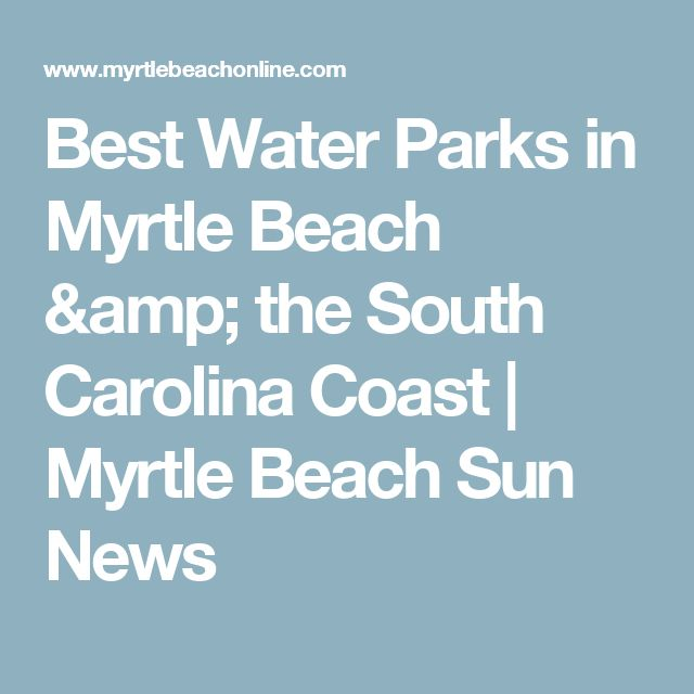 Best Water Parks in Myrtle Beach & the South Carolina Coast | Myrtle Beach Sun News