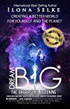 Dream Big  The Universe Is Listening: Creating a better life for yourself and the planet (Living From Vision Book 3)