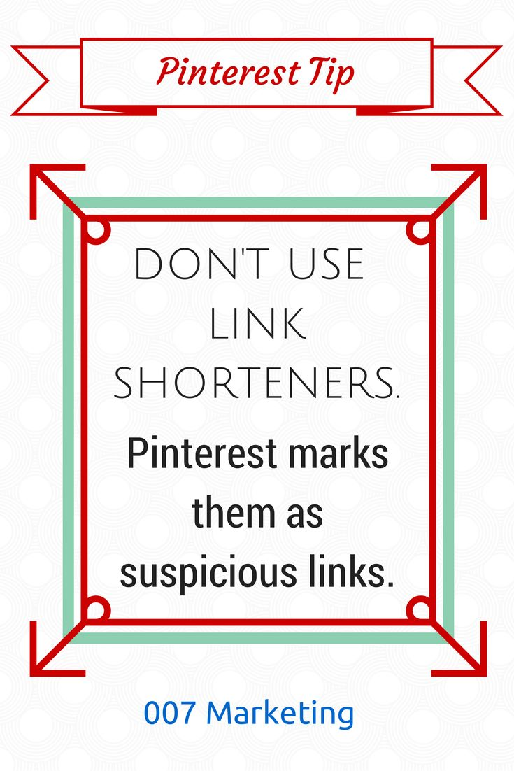 """Bill✔️. Don't use link shorteners Click the image to read more tips like this one. You've got to be """"onto it"""" with link shortening services. Pinter doesn't like them. Some don't """"last for ever"""" they are GREAT in some places, Goo.gl (by Google) may be the safest? It's still free and manageable from your account. Some are 'brand able' to you, so carry authenticity with your regular correspondents! Etc. LEARN MORE before jumping onto Bit.ly or any other. Bill Gibson-Patmore. (image, curat"""