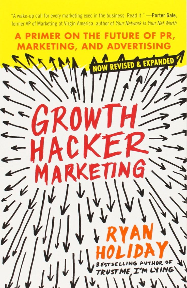 Growth Hacker Marketing: A Primer on the Future of PR, Marketing, and Advertising: Ryan Holiday