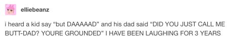 This terrible behaviour: | 28 Tumblr Posts About Dads That Will Make You Laugh