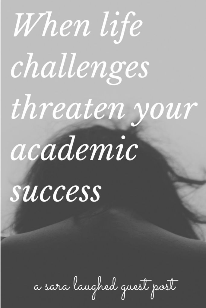 When life challenges threaten your academic success - tips and advice from someone who's been where you are on how to keep going.