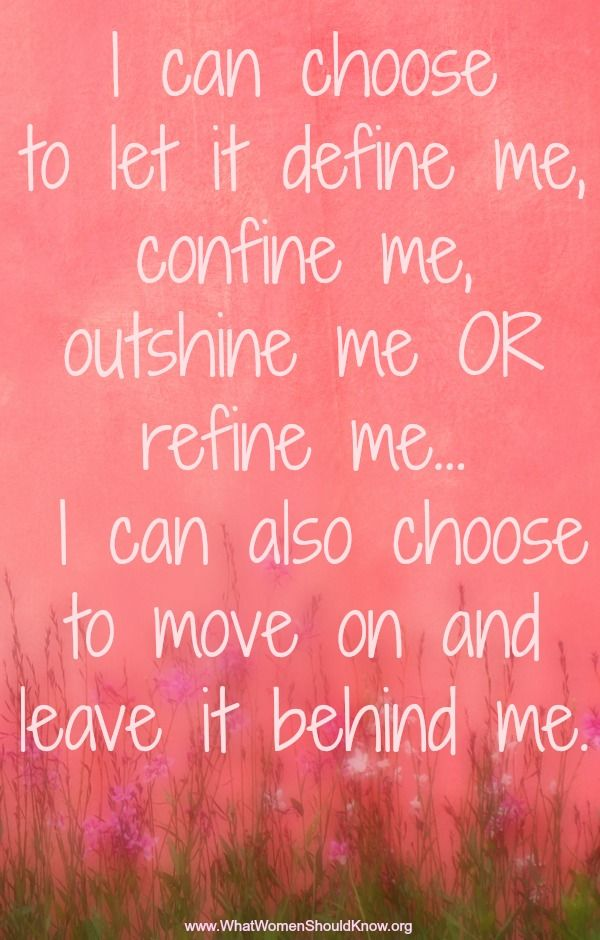 I Can Choose To Let It Define Me, Confine Me, Outshine Me Or Refine Me... I Can Also Choose To Move On And Leave It Behind Me.