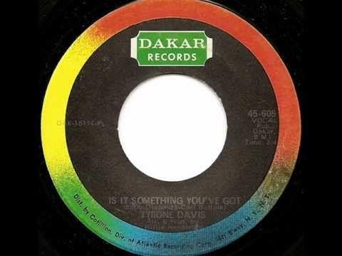 TYRONE DAVIS - IS IT SOMETHING YOU'VE GOT (DAKAR)