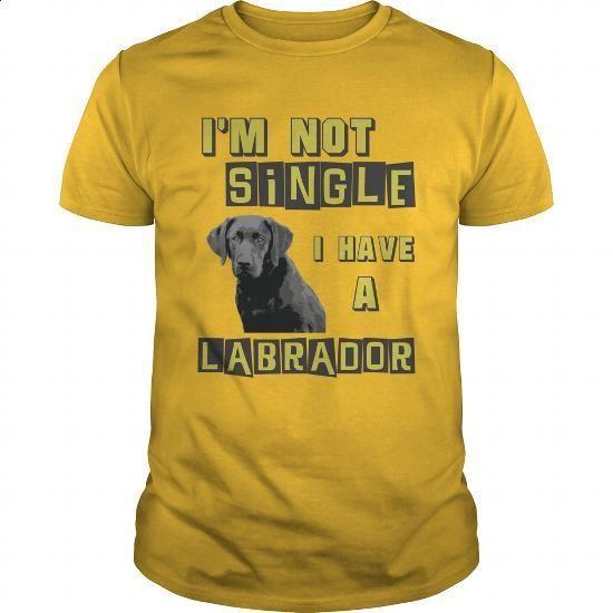 I'm not single, I have a Labrador - #women #white shirts. BUY NOW => https://www.sunfrog.com/Pets/Im-not-single-I-have-a-Labrador-95505055-Yellow-Guys.html?60505