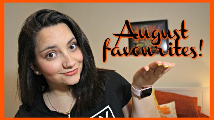 Things I found out and loved in August!
