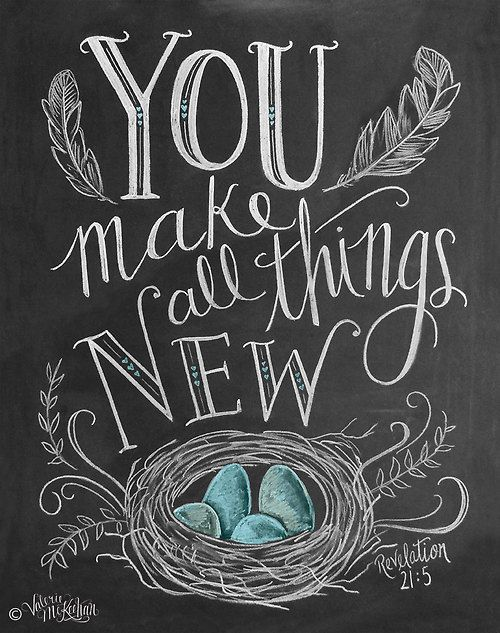 Revelation 21:5 You make all things new . I can begin again in you. Oh how I love you so