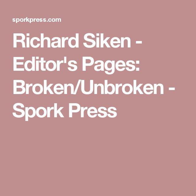 Richard Siken - Editor's Pages: Broken/Unbroken - Spork Press