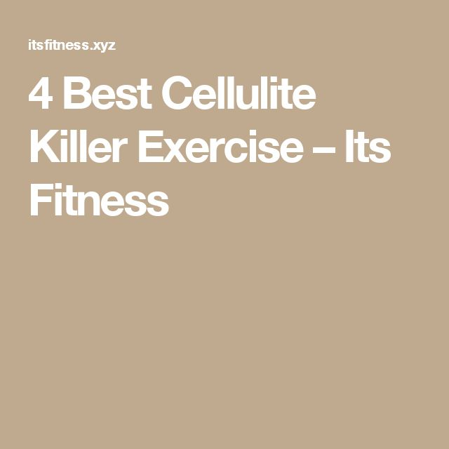 4 Best Cellulite Killer Exercise – Its Fitness