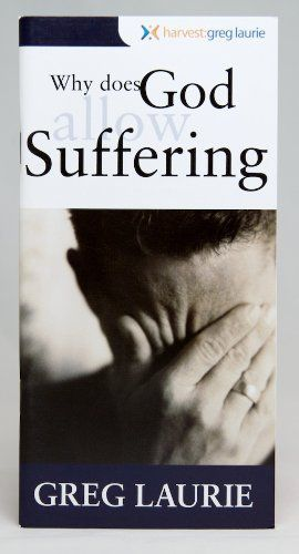 Why Does God Allow Suffering? by Greg Laurie. $3.18. Publisher: Harvest: Greg Laurie (September 6, 2009). 38 pages