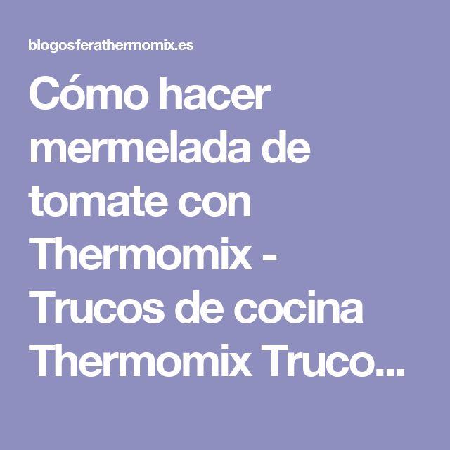 Cómo hacer mermelada de tomate con Thermomix - Trucos de cocina Thermomix Trucos de cocina Thermomix