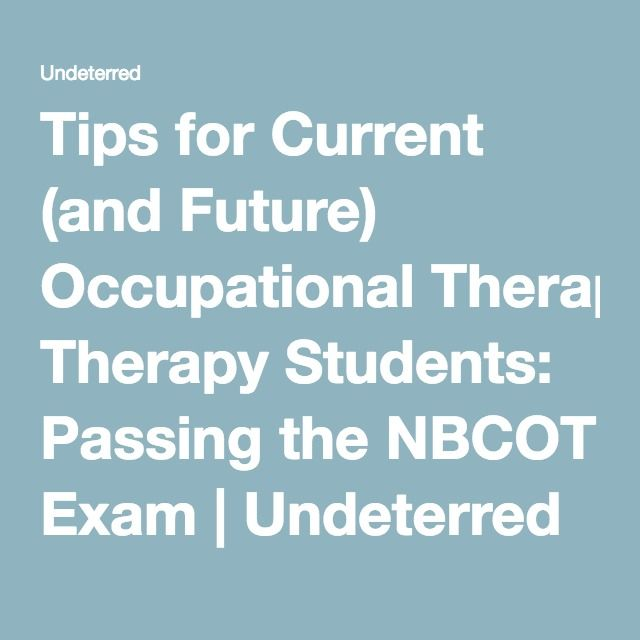 Tips for Current (and Future) Occupational Therapy Students: Passing the NBCOT Exam | Undeterred