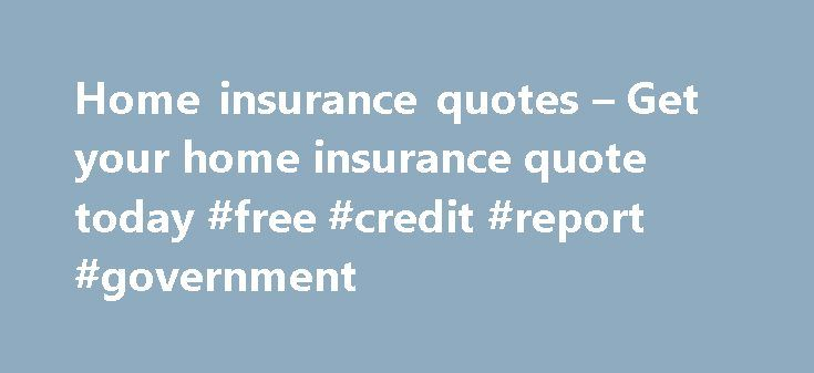 Home insurance quotes – Get your home insurance quote today #free #credit #report #government http://nef2.com/home-insurance-quotes-get-your-home-insurance-quote-today-free-credit-report-government/  #house insurance quotes # Home insurance quotes Comprehensive home insurance is just one phone call away! There s no excuse good enough not to get your home insurance sorted. Especially if you live in an age where access-controlled gates, security alarms, high-fenced walls, palisades, beams and…