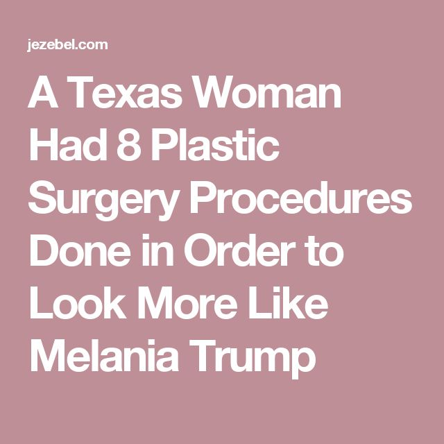 A Texas Woman Had 8 Plastic Surgery Procedures Done in Order to Look More Like Melania Trump