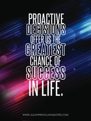 'Proactive decisions offer us the greatest chance of success in life.' - Julian Pencilliah #Sucess #Quotes #Life